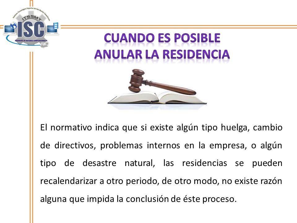 El normativo indica que si existe algún tipo huelga, cambio de directivos, problemas internos en la empresa, o algún tipo de desastre natural, las res