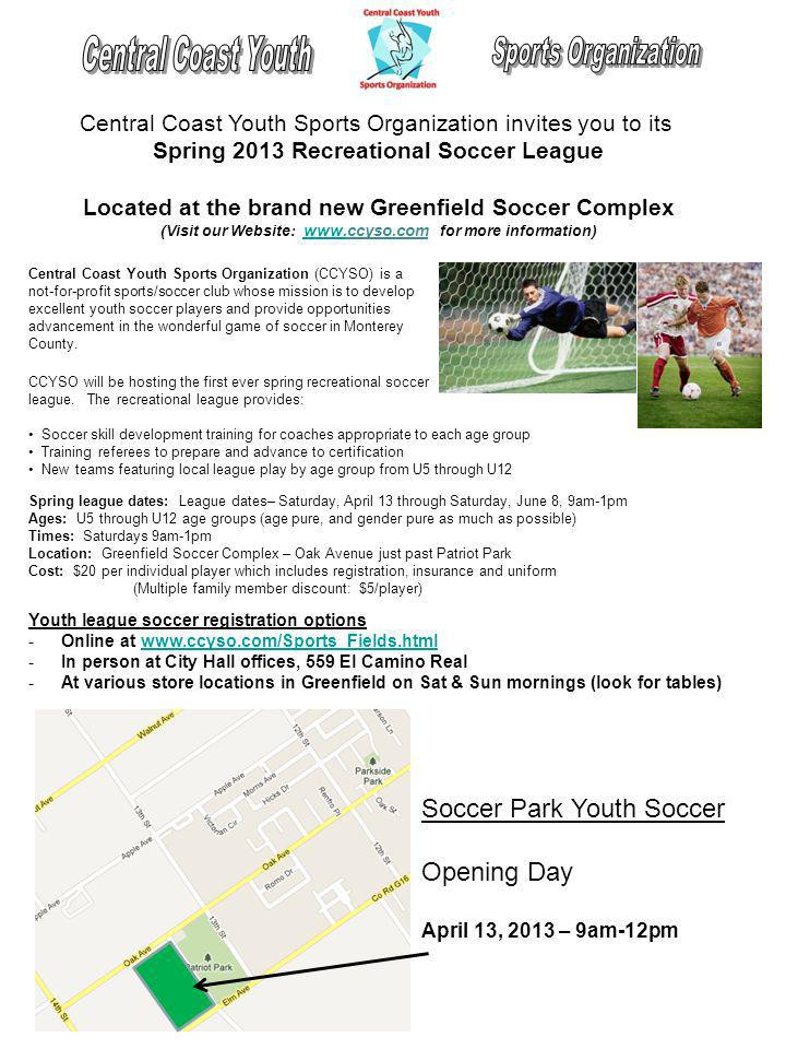 Central Coast Youth Sports Organization invites you to its Spring 2013 Recreational Soccer League Located at the brand new Greenfield Soccer Complex (Visit our Website: www.ccyso.com for more information) www.