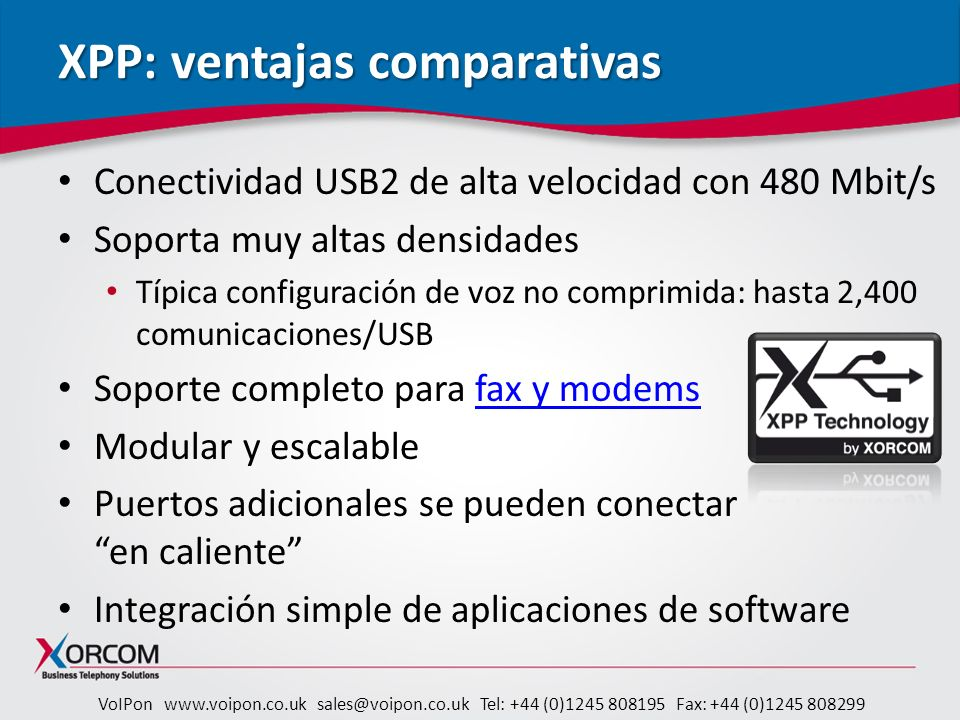 VoIPon www.voipon.co.uk sales@voipon.co.uk Tel: +44 (0)1245 808195 Fax: +44 (0)1245 808299 XPP: ventajas comparativas Conectividad USB2 de alta veloci