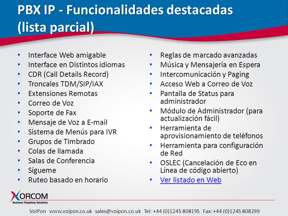 VoIPon www.voipon.co.uk sales@voipon.co.uk Tel: +44 (0)1245 808195 Fax: +44 (0)1245 808299 PBX IP - Funcionalidades destacadas (lista parcial) Interfa