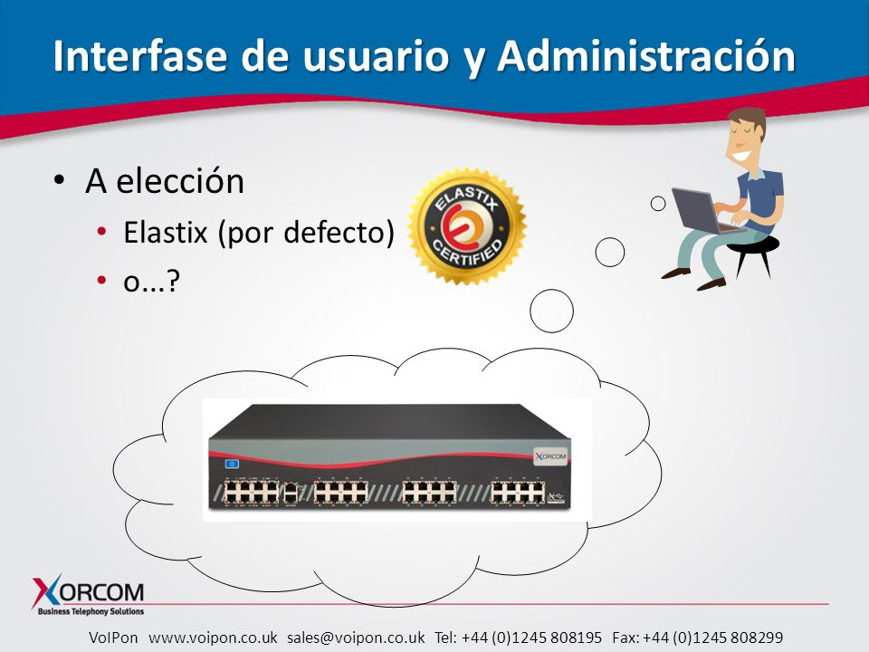VoIPon www.voipon.co.uk sales@voipon.co.uk Tel: +44 (0)1245 808195 Fax: +44 (0)1245 808299 Interfase de usuario y Administración A elección Elastix (p