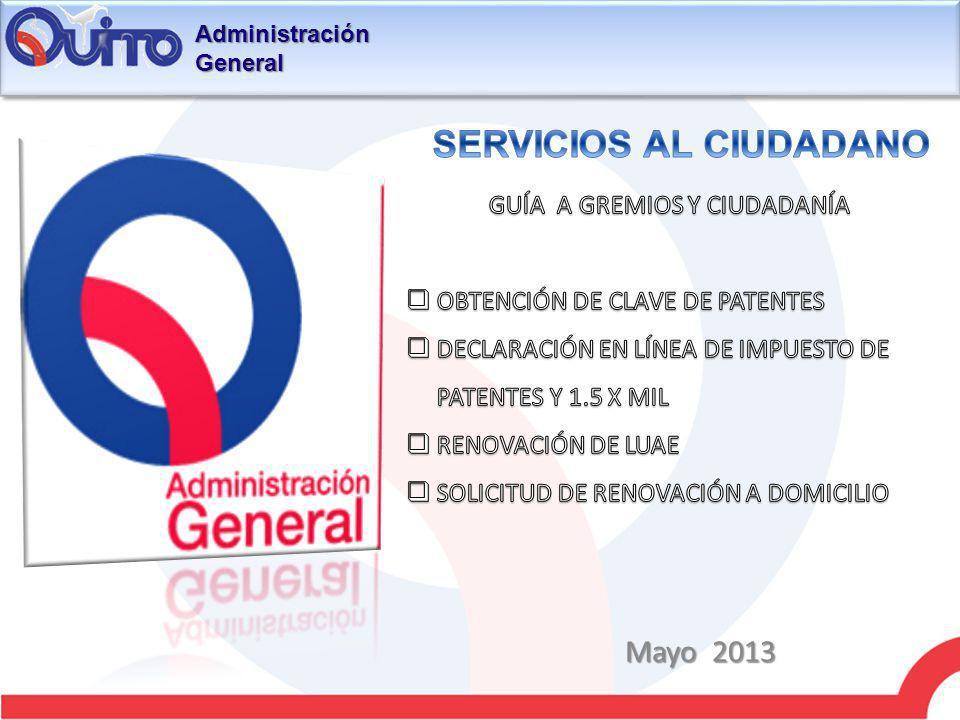 Administración General EL MUNICIPIO DEL DISTRITO METROPOLITANO DE QUITO PONE A DISPOSICIÓN DE LA CIUDADANÍA NUEVOS SERVICIOS EN LÍNEA: OBTENCIÓN DE CLAVE PARA DECLARACIÓN DEL IMPUESTO DE PATENTE y 1.5 x MIL OBTENCIÓN DE CLAVE PARA DECLARACIÓN DEL IMPUESTO DE PATENTE y 1.5 x MIL DECLARACIÓN EN LÍNEA DE PATENTE E IMPUESTO DE 1.5 x MIL A LOS ACTIVOS TOTALES DECLARACIÓN EN LÍNEA DE PATENTE E IMPUESTO DE 1.5 x MIL A LOS ACTIVOS TOTALES RENOVACIÓN DE LICENCIAS DE FUNCIONAMIENTO 2012 RENOVACIÓN DE LICENCIAS DE FUNCIONAMIENTO 2012 ENTREGA A DOMICILIO LUAE.
