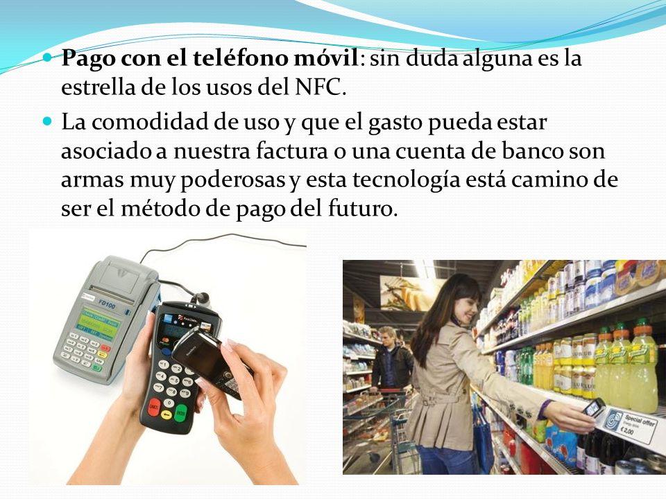 Pago con el teléfono móvil: sin duda alguna es la estrella de los usos del NFC. La comodidad de uso y que el gasto pueda estar asociado a nuestra fact