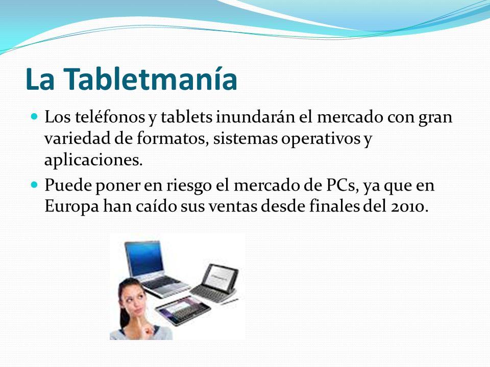 La Tabletmanía Los teléfonos y tablets inundarán el mercado con gran variedad de formatos, sistemas operativos y aplicaciones. Puede poner en riesgo e