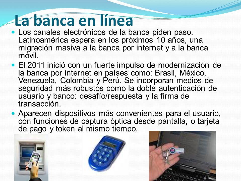La banca en línea Los canales electrónicos de la banca piden paso. Latinoamérica espera en los próximos 10 años, una migración masiva a la banca por i