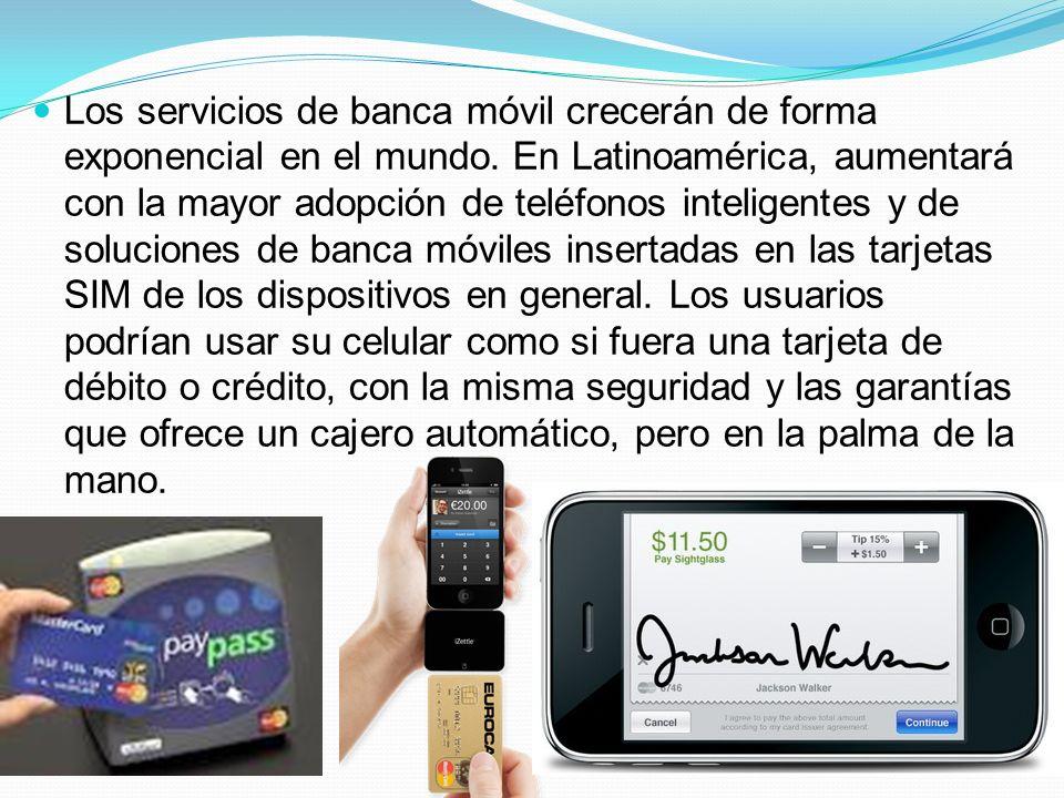Los servicios de banca móvil crecerán de forma exponencial en el mundo. En Latinoamérica, aumentará con la mayor adopción de teléfonos inteligentes y