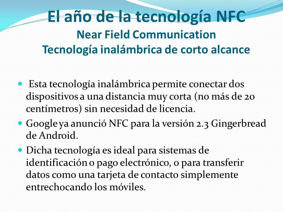 El año de la tecnología NFC Near Field Communication Tecnología inalámbrica de corto alcance Esta tecnología inalámbrica permite conectar dos disposit