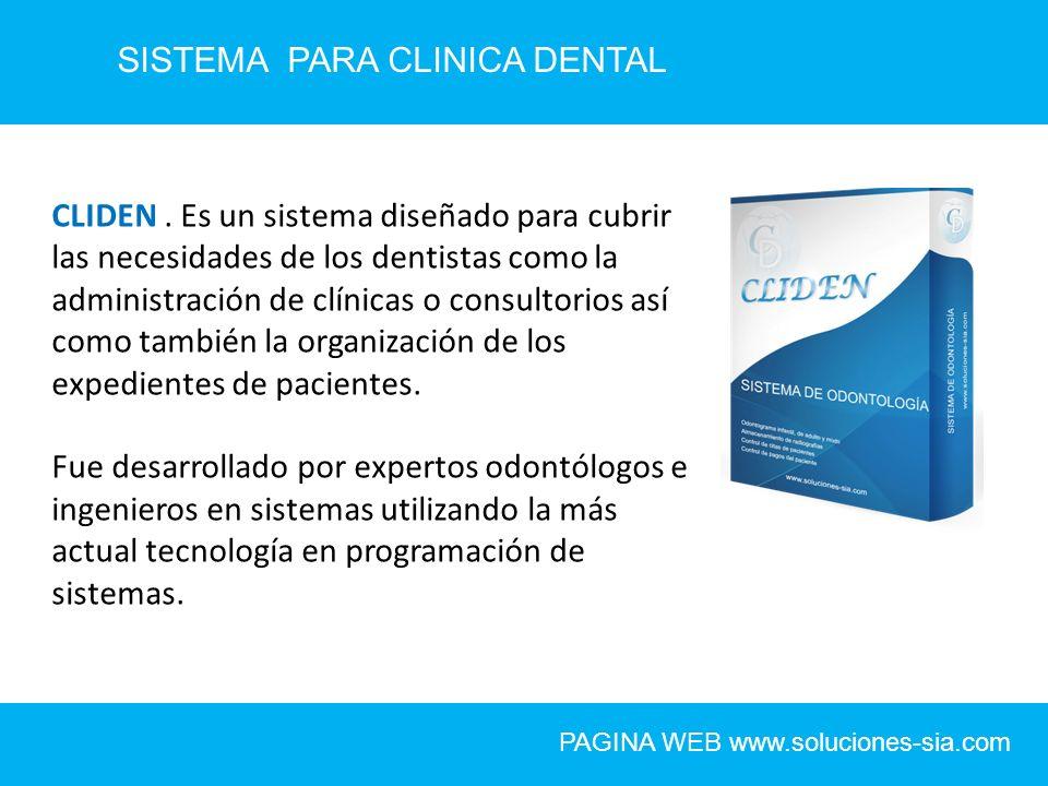 SISTEMA PARA CLINICA DENTAL PAGINA WEB www.soluciones-sia.com CLIDEN. Es un sistema diseñado para cubrir las necesidades de los dentistas como la admi