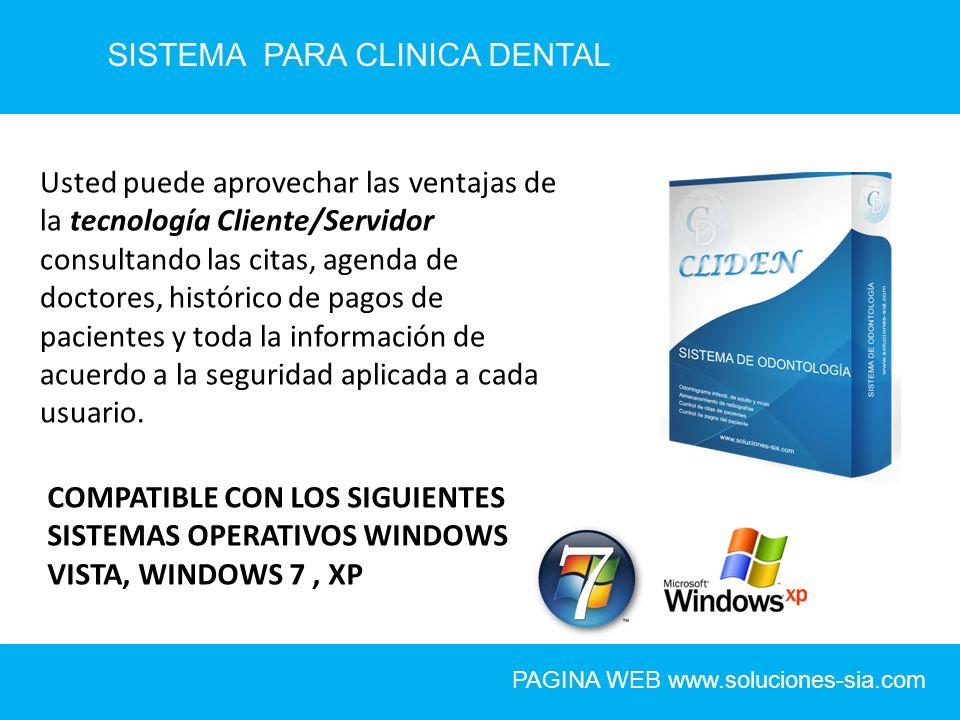 SISTEMA PARA CLINICA DENTAL PAGINA WEB www.soluciones-sia.com Usted puede aprovechar las ventajas de la tecnología Cliente/Servidor consultando las ci