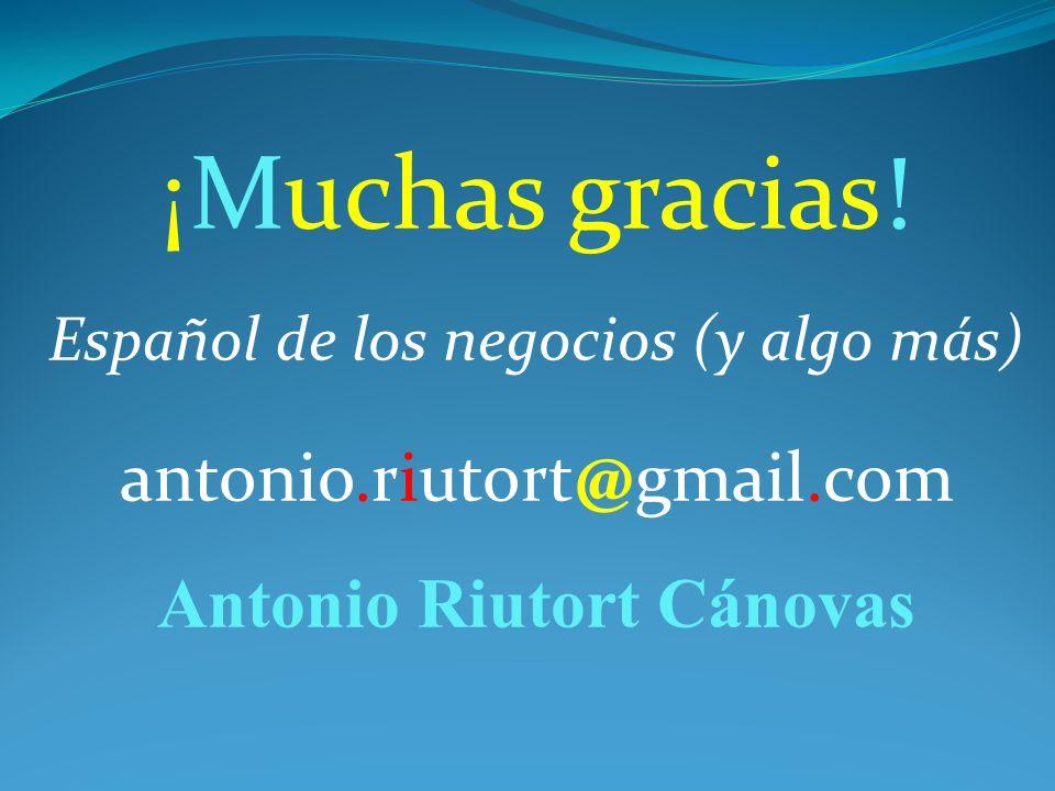 ¡Muchas gracias! Español de los negocios (y algo más) antonio.riutort@gmail.com Antonio Riutort Cánovas