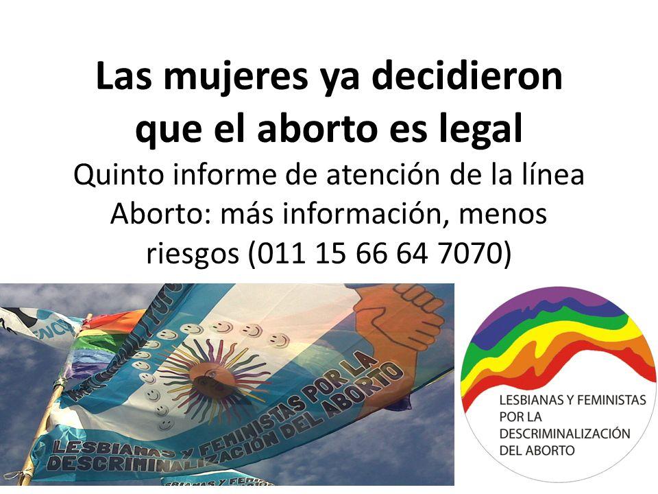 Las mujeres ya decidieron que el aborto es legal Quinto informe de atención de la línea Aborto: más información, menos riesgos (011 15 66 64 7070)