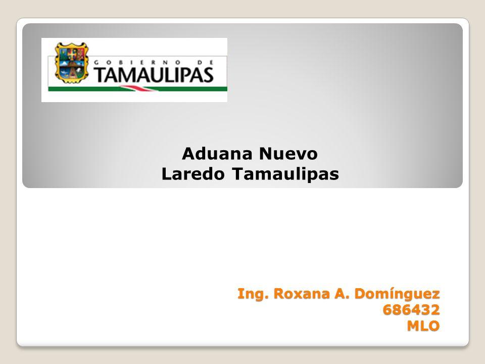 Ing. Roxana A. Domínguez 686432 MLO Aduana Nuevo Laredo Tamaulipas