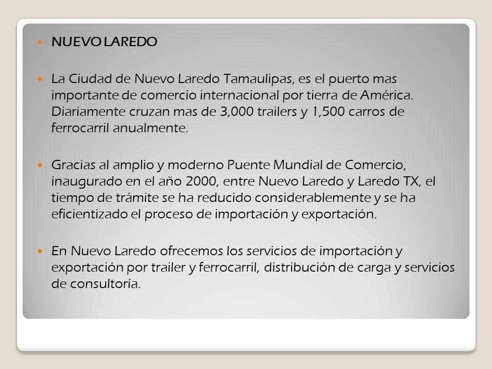 NUEVO LAREDO La Ciudad de Nuevo Laredo Tamaulipas, es el puerto mas importante de comercio internacional por tierra de América. Diariamente cruzan mas