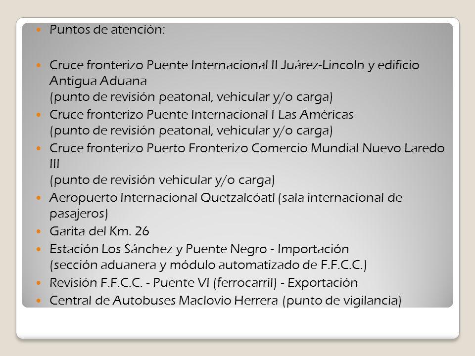 Puntos de atención: Cruce fronterizo Puente Internacional II Juárez-Lincoln y edificio Antigua Aduana (punto de revisión peatonal, vehicular y/o carga