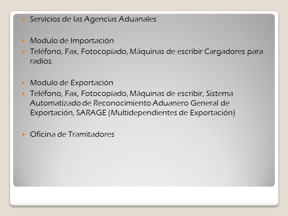 Servicios de las Agencias Aduanales Modulo de Importación Teléfono, Fax, Fotocopiado, Máquinas de escribir Cargadores para radios. Modulo de Exportaci