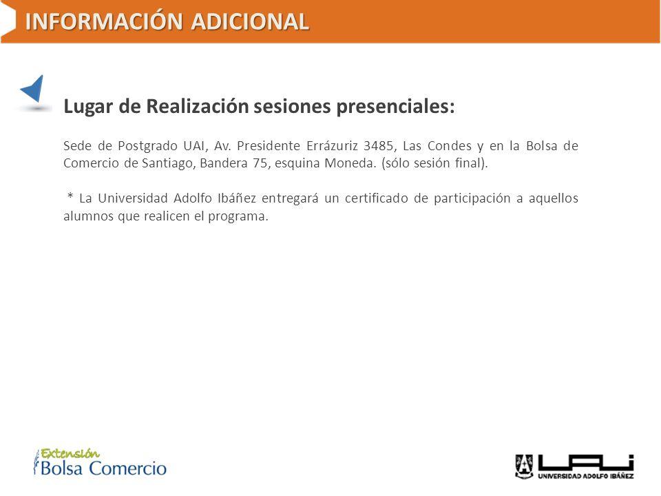 INFORMACIÓN ADICIONAL Lugar de Realización sesiones presenciales: Sede de Postgrado UAI, Av. Presidente Errázuriz 3485, Las Condes y en la Bolsa de Co