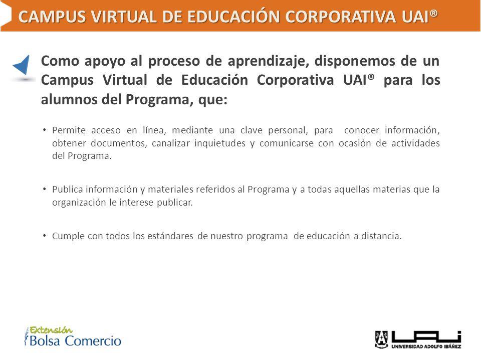 CAMPUS VIRTUAL DE EDUCACIÓN CORPORATIVA UAI® Como apoyo al proceso de aprendizaje, disponemos de un Campus Virtual de Educación Corporativa UAI® para