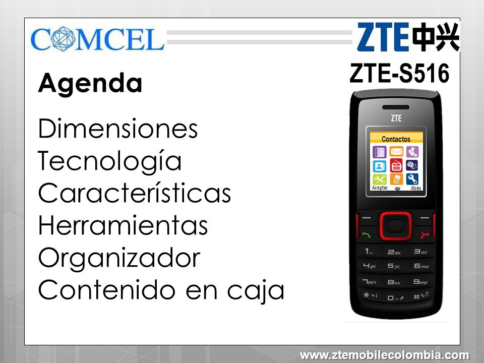 ZTE-S516 Dimensiones 10.8cm 1.15cm 6.4cm Contactos Aceptar Atrás www.ztemobilecolombia.com