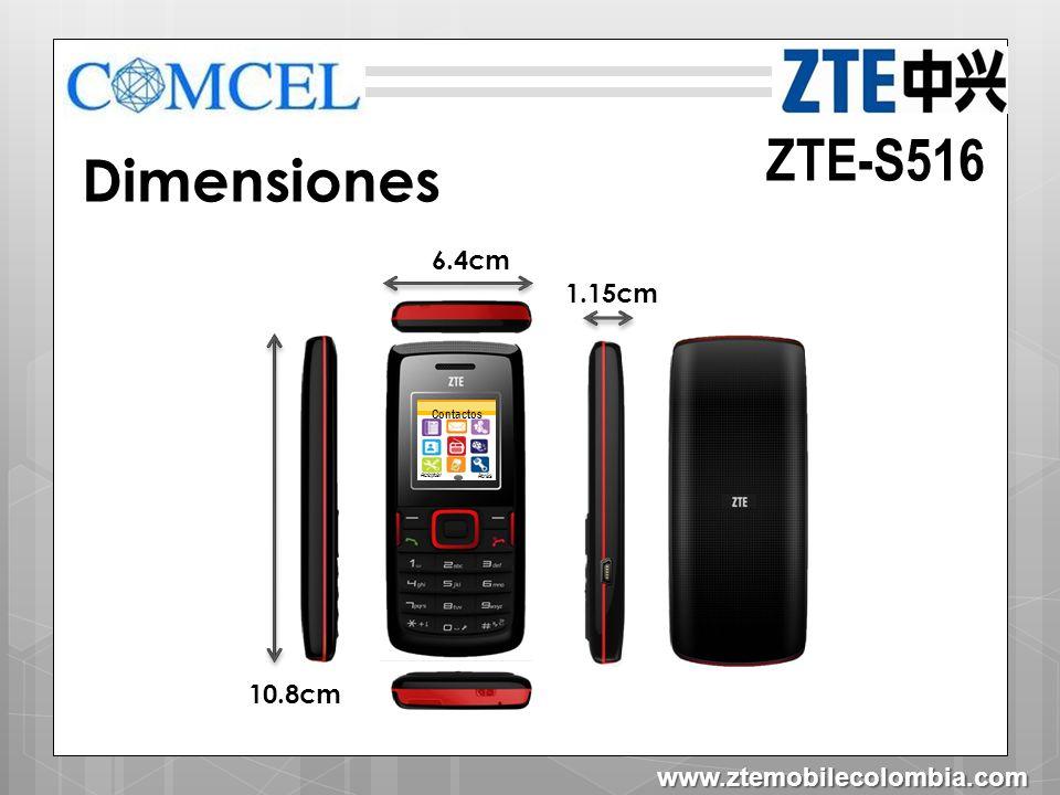 ZTE-S516 Dimensiones Tipo de pantalla Peso: 55g 128 x 128 Tipo TFT 1.5 Pulgadas Tamaño Pantalla Batería en litio www.ztemobilecolombia.com