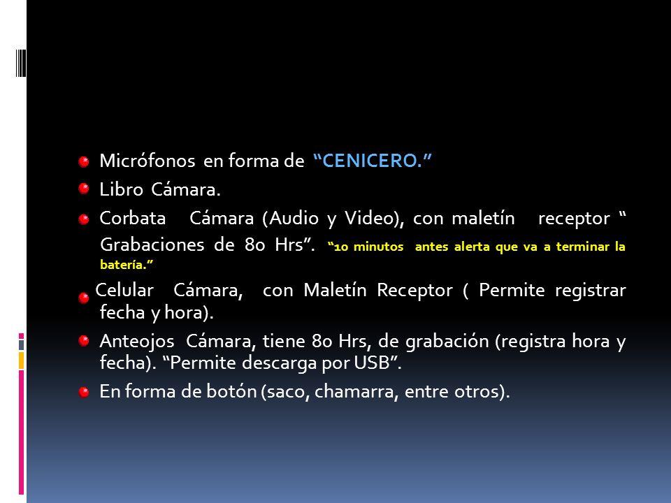 Micrófonos en forma de CENICERO. Libro Cámara. Corbata Cámara (Audio y Video), con maletín receptor Grabaciones de 80 Hrs. 10 minutos antes alerta que