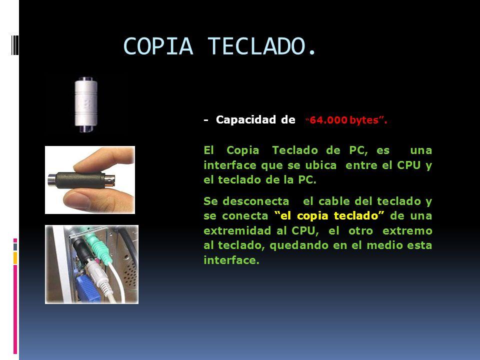 COPIA TECLADO. - Capacidad de 64.000 bytes. El Copia Teclado de PC, es una interface que se ubica entre el CPU y el teclado de la PC. Se desconecta el