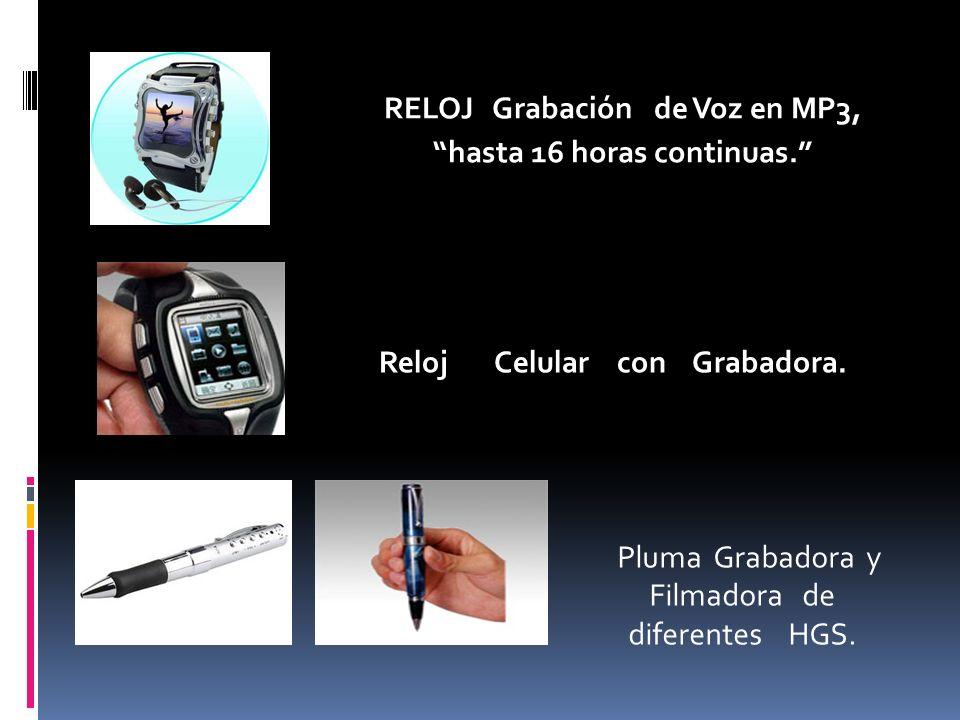 RELOJ Grabación de Voz en MP3, hasta 16 horas continuas. Pluma Grabadora y Filmadora de diferentes HGS. Reloj Celular con Grabadora.