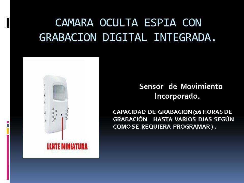 CAMARA OCULTA ESPIA CON GRABACION DIGITAL INTEGRADA. Sensor de Movimiento Incorporado. CAPACIDAD DE GRABACION (16 HORAS DE GRABACIÓN HASTA VARIOS DIAS