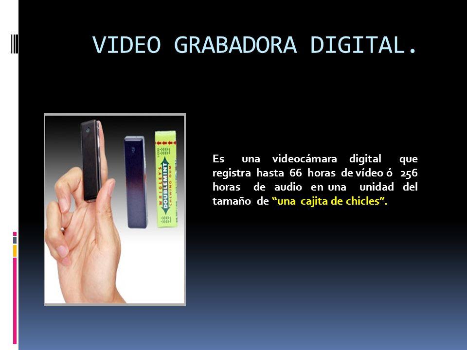 VIDEO GRABADORA DIGITAL. Es una videocámara digital que registra hasta 66 horas de vídeo ó 256 horas de audio en una unidad del tamaño de una cajita d