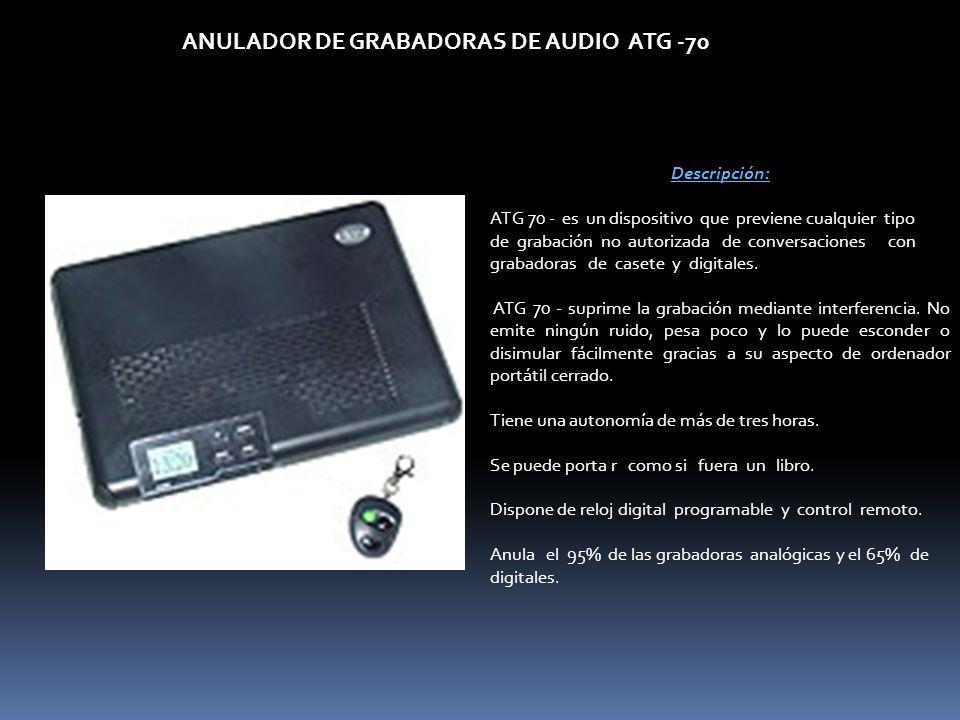 Descripción: ATG 70 - es un dispositivo que previene cualquier tipo de grabación no autorizada de conversaciones con grabadoras de casete y digitales.
