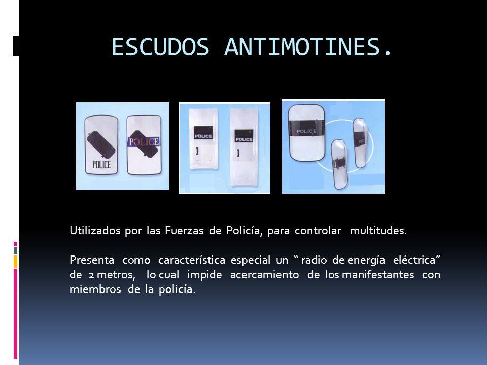 ESCUDOS ANTIMOTINES. Utilizados por las Fuerzas de Policía, para controlar multitudes. Presenta como característica especial un radio de energía eléct