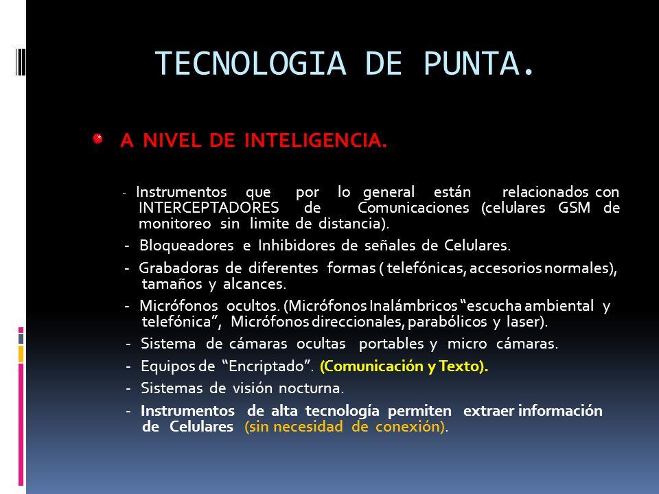TECNOLOGIA DE PUNTA. A NIVEL DE INTELIGENCIA. - Instrumentos que por lo general están relacionados con INTERCEPTADORES de Comunicaciones (celulares GS