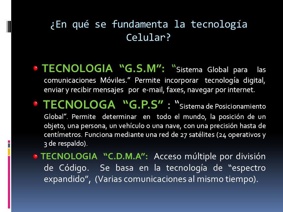 ¿En qué se fundamenta la tecnología Celular? TECNOLOGIA G.S.M: Sistema Global para las comunicaciones Móviles. Permite incorporar tecnología digital,