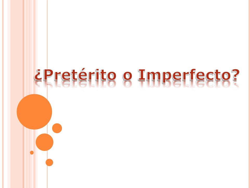 ¿Pretérito o Imperfecto.