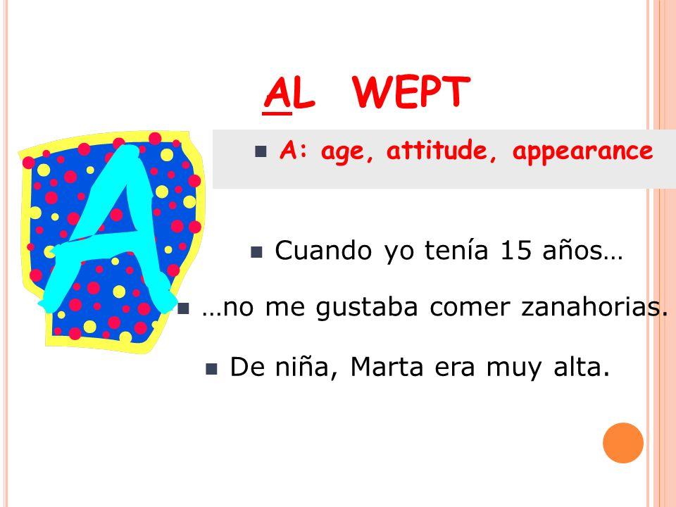 A: age, attitude, appearance Cuando yo tenía 15 años… …no me gustaba comer zanahorias. De niña, Marta era muy alta.