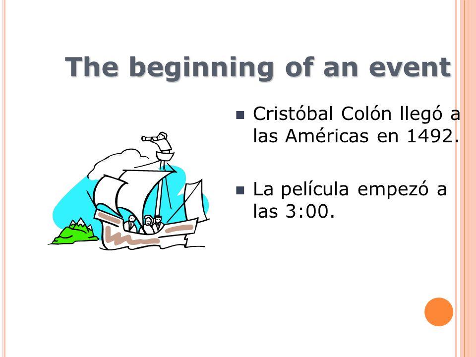 The beginning of an event Cristóbal Colón llegó a las Américas en 1492. La película empezó a las 3:00.