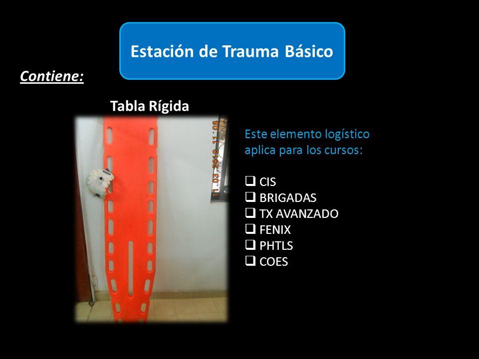 Estación de Trauma Básico Contiene: Tabla Rígida Este elemento logístico aplica para los cursos: CIS BRIGADAS TX AVANZADO FENIX PHTLS COES