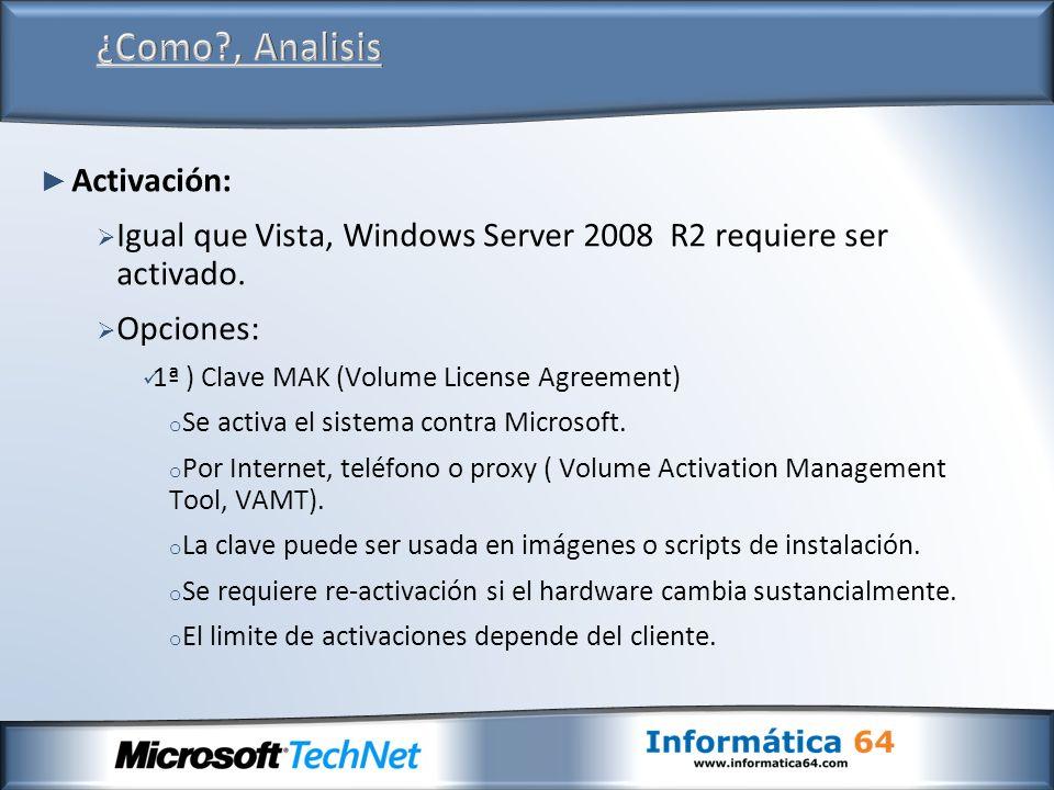 Activación: Igual que Vista, Windows Server 2008 R2 requiere ser activado. Opciones: 1ª ) Clave MAK (Volume License Agreement) o Se activa el sistema