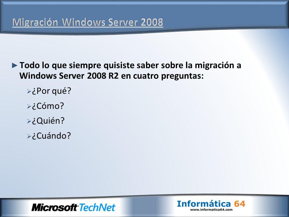 Todo lo que siempre quisiste saber sobre la migración a Windows Server 2008 R2 en cuatro preguntas: ¿Por qué.