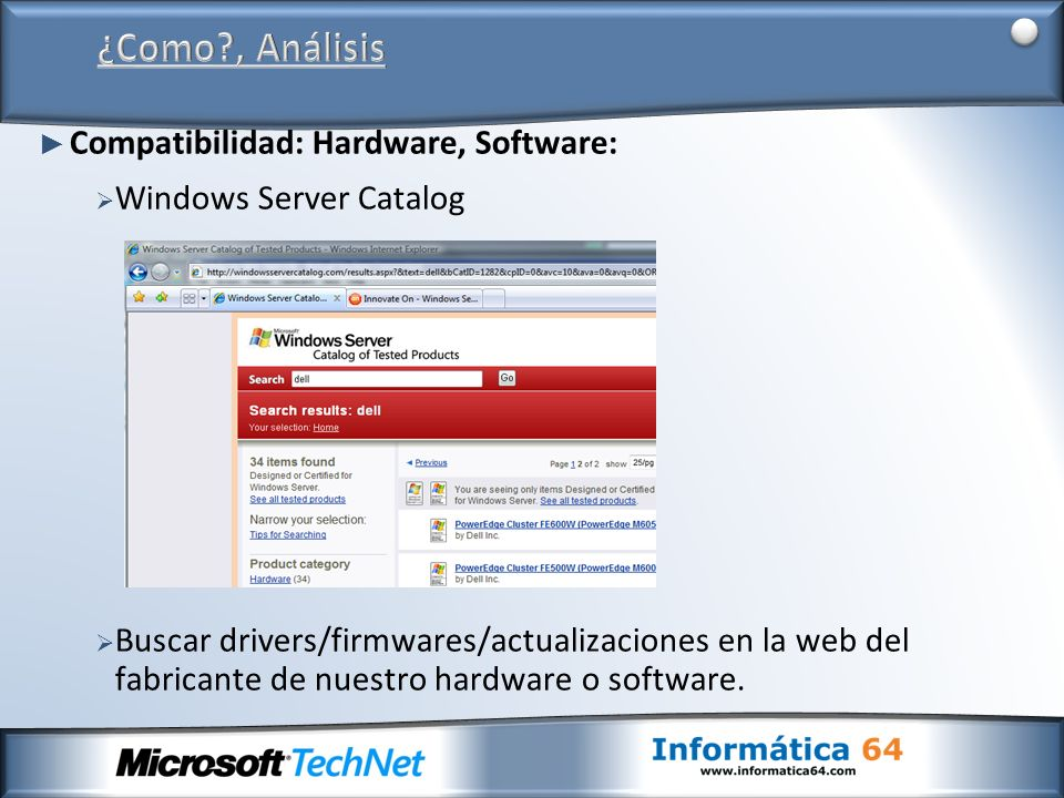 Compatibilidad: Hardware, Software: Windows Server Catalog Buscar drivers/firmwares/actualizaciones en la web del fabricante de nuestro hardware o software.
