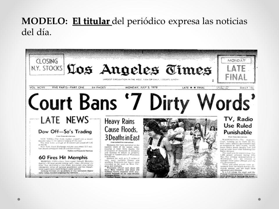 El titular MODELO: El titular del periódico expresa las noticias del día.
