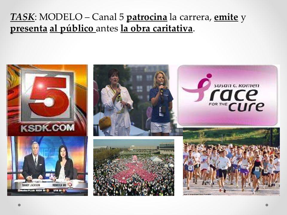 TASK: MODELO – Canal 5 patrocina la carrera, emite y presenta al público antes la obra caritativa.