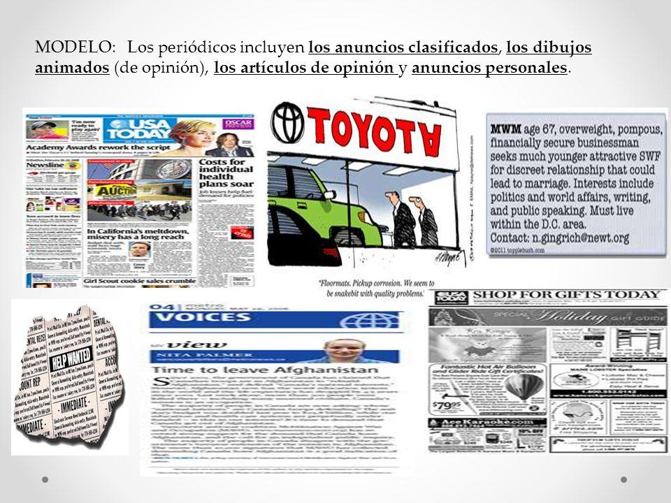 MODELO: Los periódicos incluyen los anuncios clasificados, los dibujos animados (de opinión), los artículos de opinión y anuncios personales.
