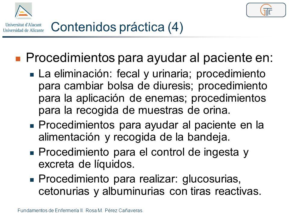 Contenidos práctica (4) Procedimientos para ayudar al paciente en: La eliminación: fecal y urinaria; procedimiento para cambiar bolsa de diuresis; pro