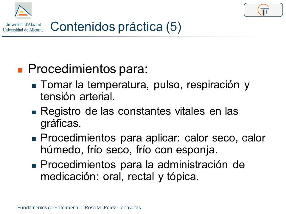 Contenidos práctica (5) Procedimientos para: Tomar la temperatura, pulso, respiración y tensión arterial. Registro de las constantes vitales en las gr