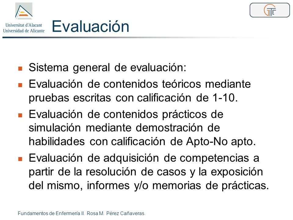 Evaluación Sistema general de evaluación: Evaluación de contenidos teóricos mediante pruebas escritas con calificación de 1-10. Evaluación de contenid