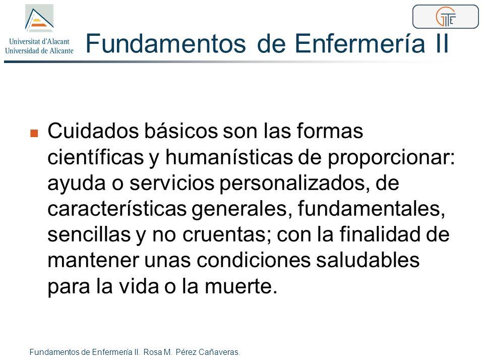Fundamentos de Enfermería II Cuidados básicos son las formas científicas y humanísticas de proporcionar: ayuda o servicios personalizados, de caracter