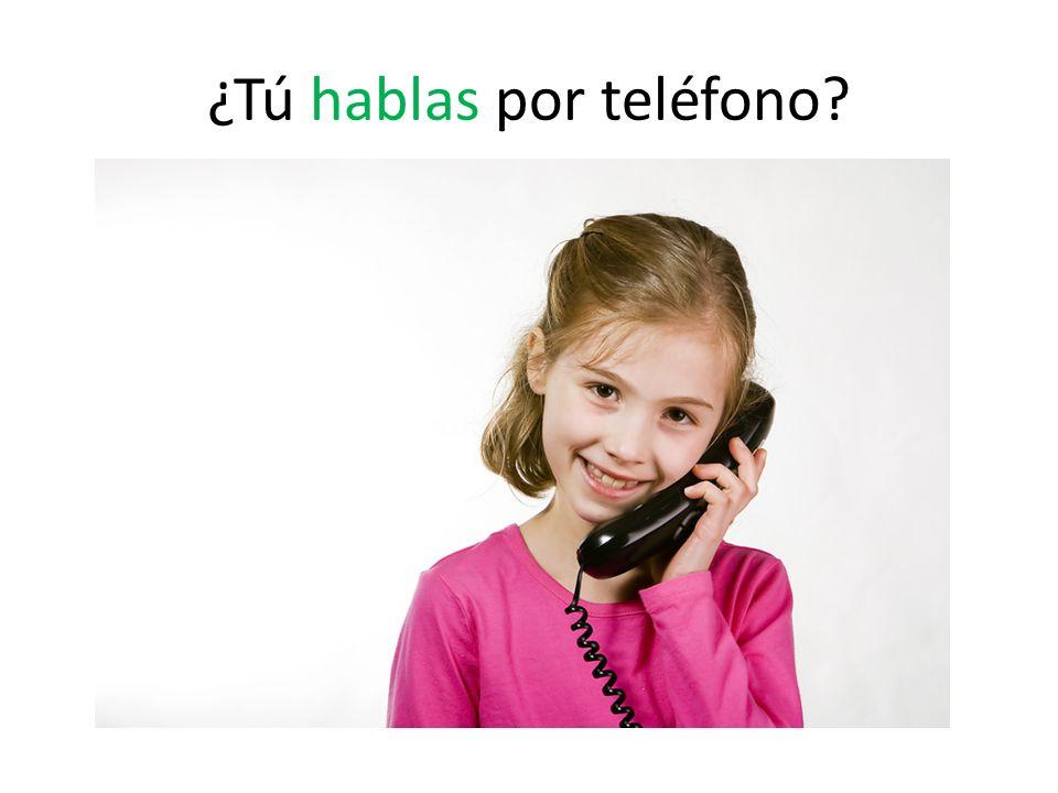 ¿Tú hablas por teléfono