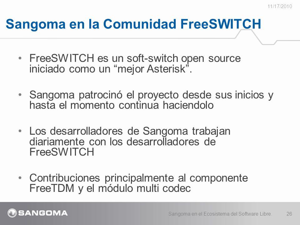 Sangoma en la Comunidad FreeSWITCH 11/17/2010 Sangoma en el Ecosistema del Software Libre.26 FreeSWITCH es un soft-switch open source iniciado como un mejor Asterisk.
