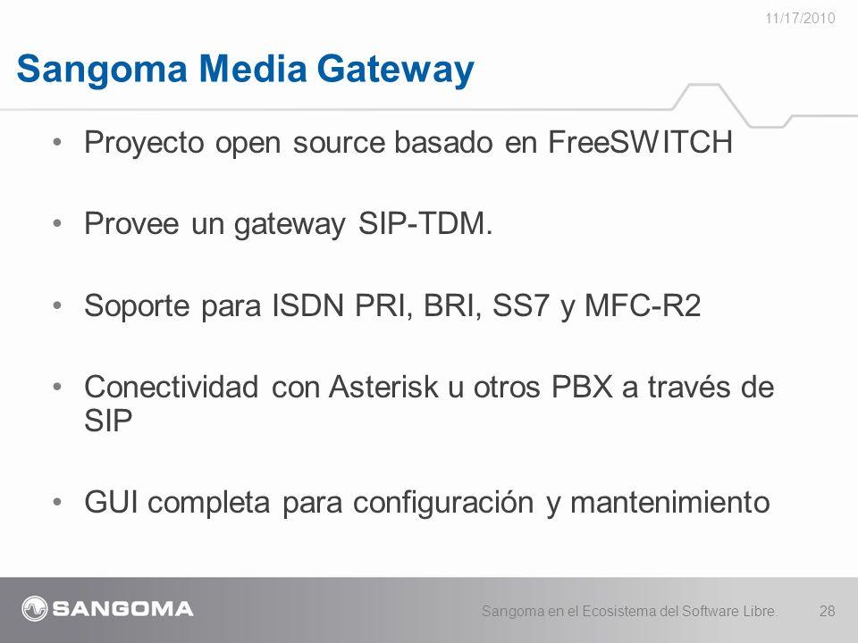 Sangoma Media Gateway 11/17/2010 Sangoma en el Ecosistema del Software Libre.28 Proyecto open source basado en FreeSWITCH Provee un gateway SIP-TDM.
