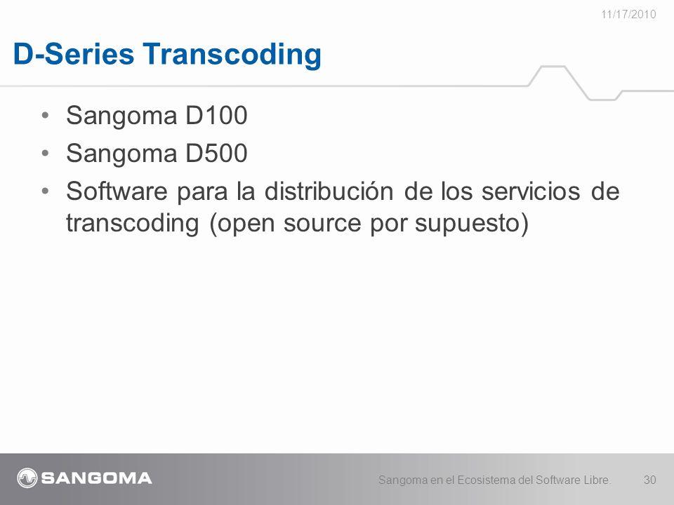 D-Series Transcoding 11/17/2010 Sangoma en el Ecosistema del Software Libre.30 Sangoma D100 Sangoma D500 Software para la distribución de los servicios de transcoding (open source por supuesto)